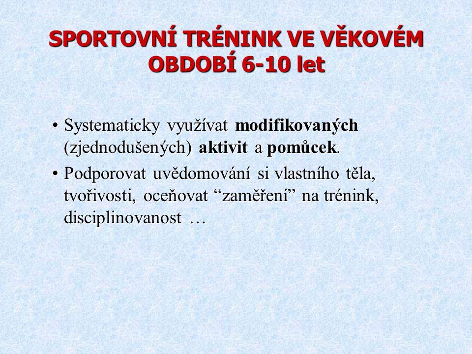 SPORTOVNÍ TRÉNINK VE VĚKOVÉM OBDOBÍ 6-10 let Systematicky využívat modifikovaných (zjednodušených) aktivit a pomůcek.Systematicky využívat modifikovan