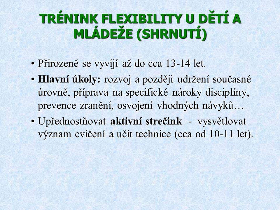 TRÉNINK FLEXIBILITY U DĚTÍ A MLÁDEŽE (SHRNUTÍ) Přirozeně se vyvíjí až do cca 13-14 let.Přirozeně se vyvíjí až do cca 13-14 let. Hlavní úkoly: rozvoj a