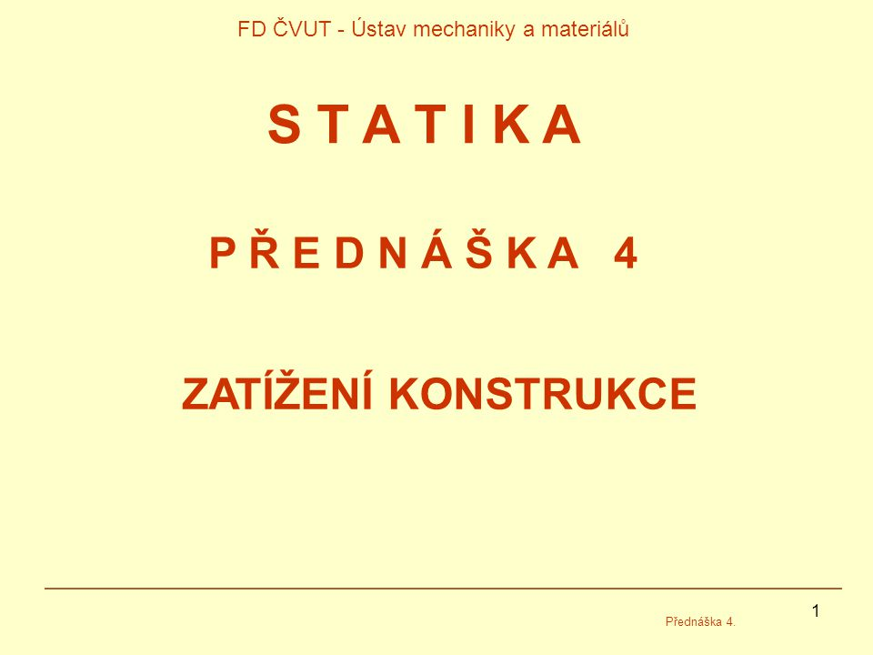 12 FD ČVUT - Ústav mechaniky a materiálů - Statika Přednáška 5.