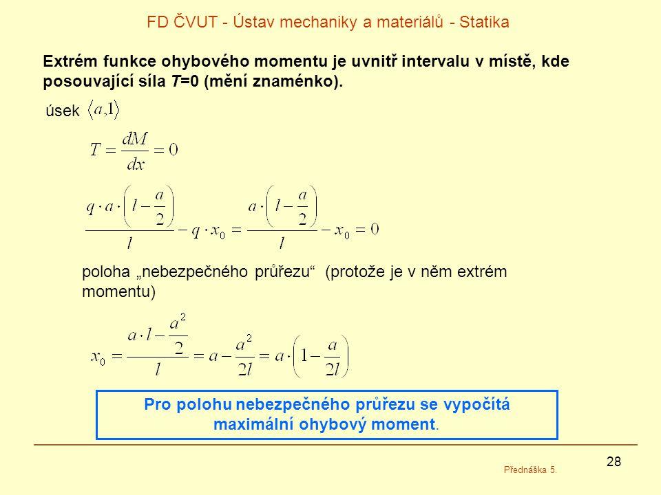 28 FD ČVUT - Ústav mechaniky a materiálů - Statika Přednáška 5. Extrém funkce ohybového momentu je uvnitř intervalu v místě, kde posouvající síla T=0