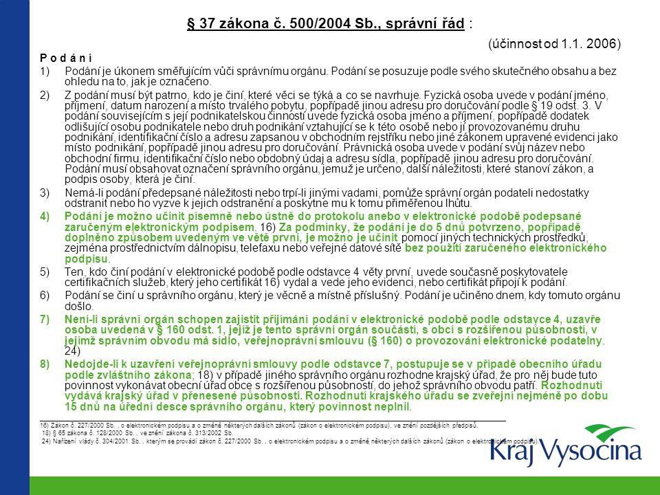 § 37 zákona č. 500/2004 Sb., správní řád : (účinnost od 1.1. 2006) P o d á n í 1)Podání je úkonem směřujícím vůči správnímu orgánu. Podání se posuzuje