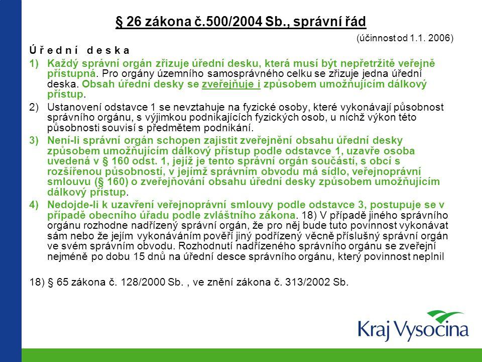 § 26 zákona č.500/2004 Sb., správní řád (účinnost od 1.1. 2006) Ú ř e d n í d e s k a 1)Každý správní orgán zřizuje úřední desku, která musí být nepře
