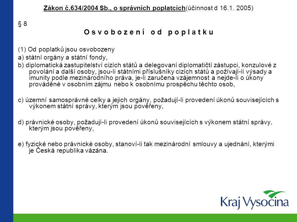 Zákon č.634/2004 Sb., o správních poplatcích(účinnost d 16.1. 2005) § 8 O s v o b o z e n í o d p o p l a t k u (1) Od poplatků jsou osvobozeny a) stá