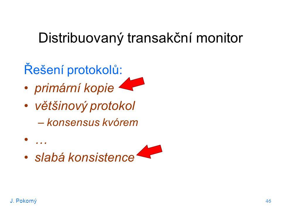 J. Pokorný 46 Distribuovaný transakční monitor Řešení protokolů: primární kopie většinový protokol –konsensus kvórem … slabá konsistence