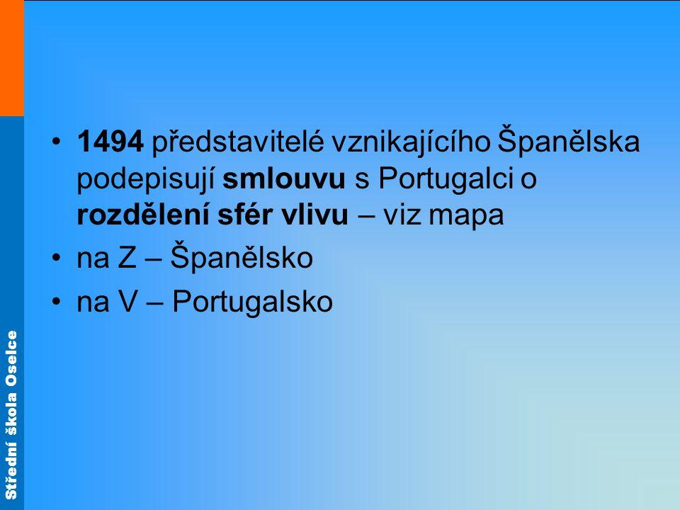 Střední škola Oselce 1494 představitelé vznikajícího Španělska podepisují smlouvu s Portugalci o rozdělení sfér vlivu – viz mapa na Z – Španělsko na V