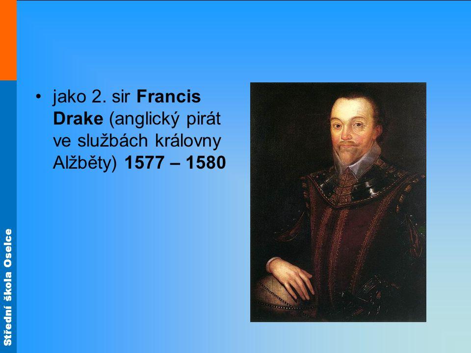 Střední škola Oselce jako 2. sir Francis Drake (anglický pirát ve službách královny Alžběty) 1577 – 1580