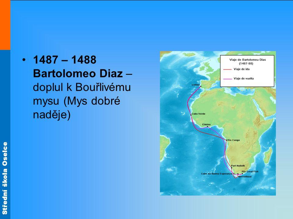 Střední škola Oselce 1487 – 1488 Bartolomeo Diaz – doplul k Bouřlivému mysu (Mys dobré naděje)
