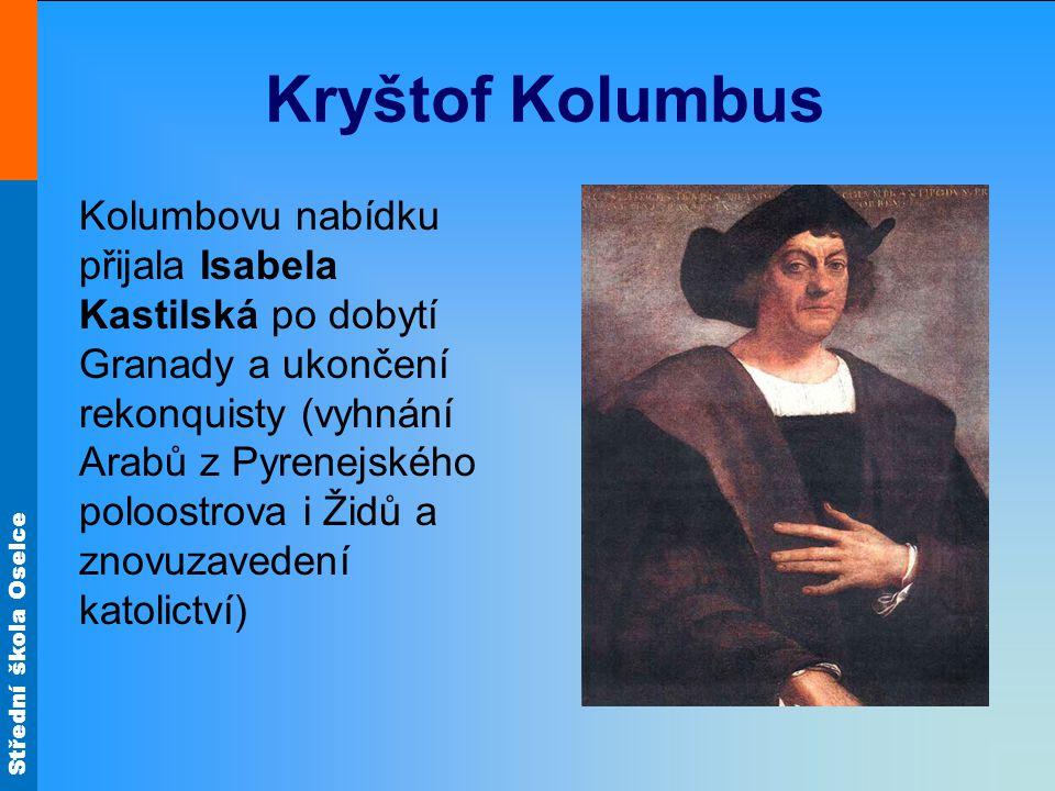 Střední škola Oselce Kryštof Kolumbus Kolumbovu nabídku přijala Isabela Kastilská po dobytí Granady a ukončení rekonquisty (vyhnání Arabů z Pyrenejské