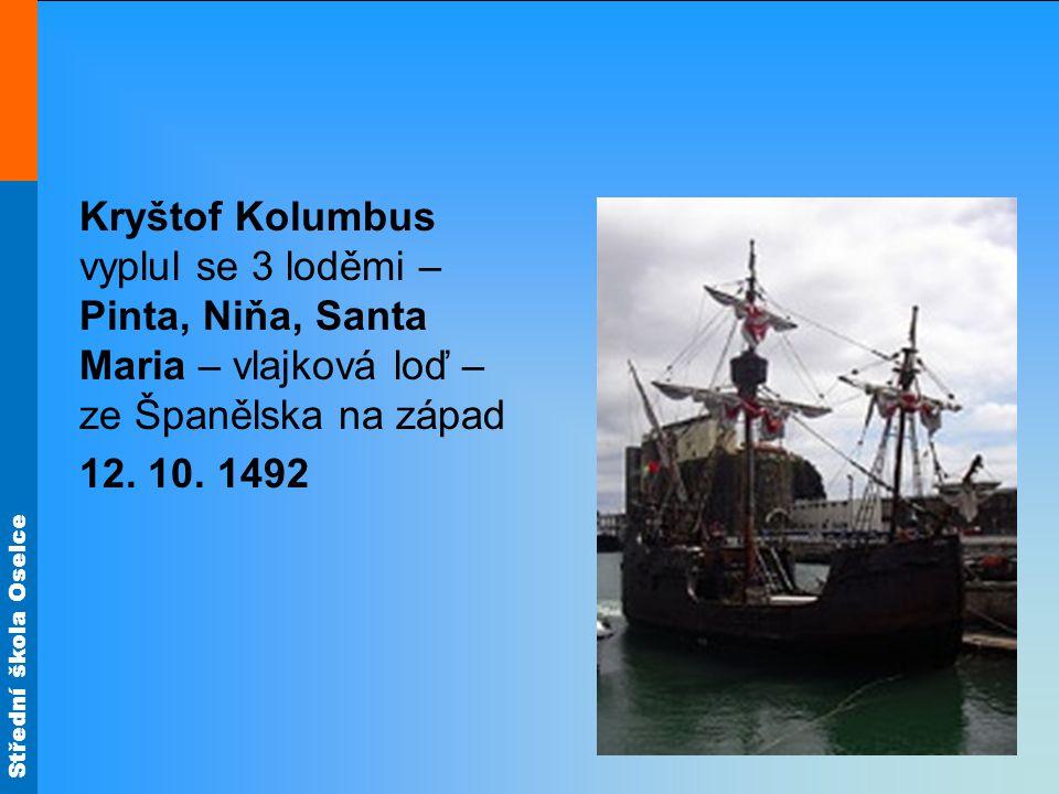 Střední škola Oselce Kryštof Kolumbus vyplul se 3 loděmi – Pinta, Niňa, Santa Maria – vlajková loď – ze Španělska na západ 12. 10. 1492