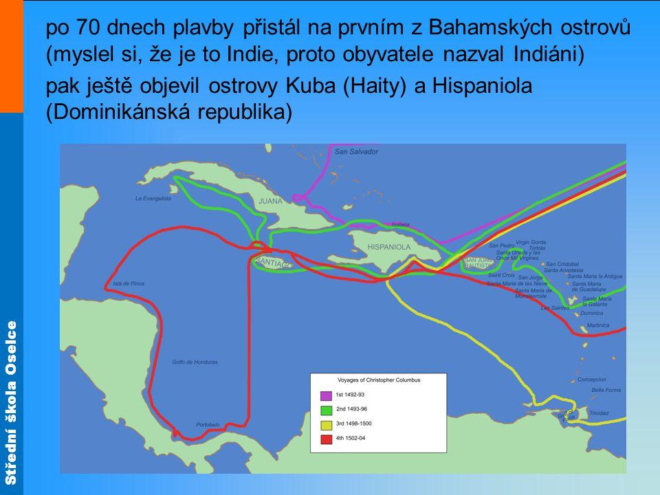 Střední škola Oselce po 70 dnech plavby přistál na prvním z Bahamských ostrovů (myslel si, že je to Indie, proto obyvatele nazval Indiáni) pak ještě o