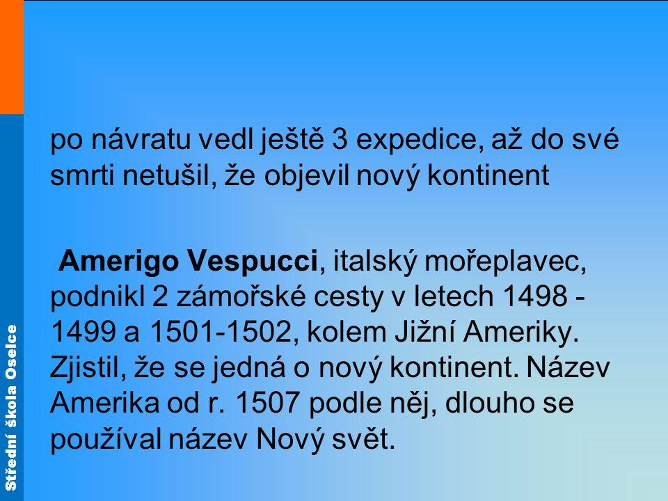 Střední škola Oselce po návratu vedl ještě 3 expedice, až do své smrti netušil, že objevil nový kontinent Amerigo Vespucci, italský mořeplavec, podnik