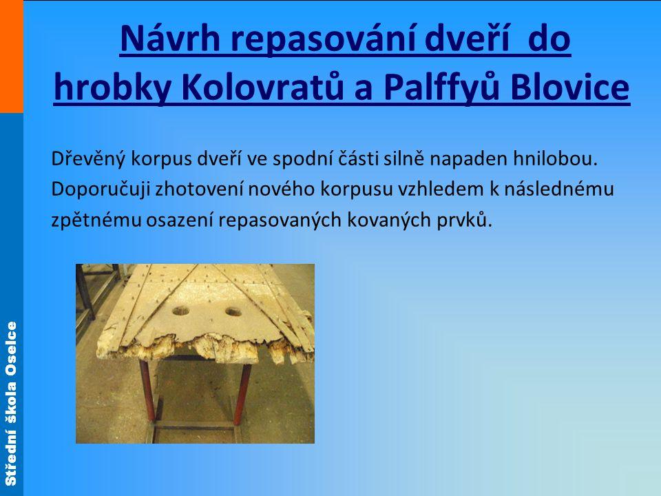 Střední škola Oselce Návrh repasování dveří do hrobky Kolovratů a Palffyů Blovice Dřevěný korpus dveří ve spodní části silně napaden hnilobou.