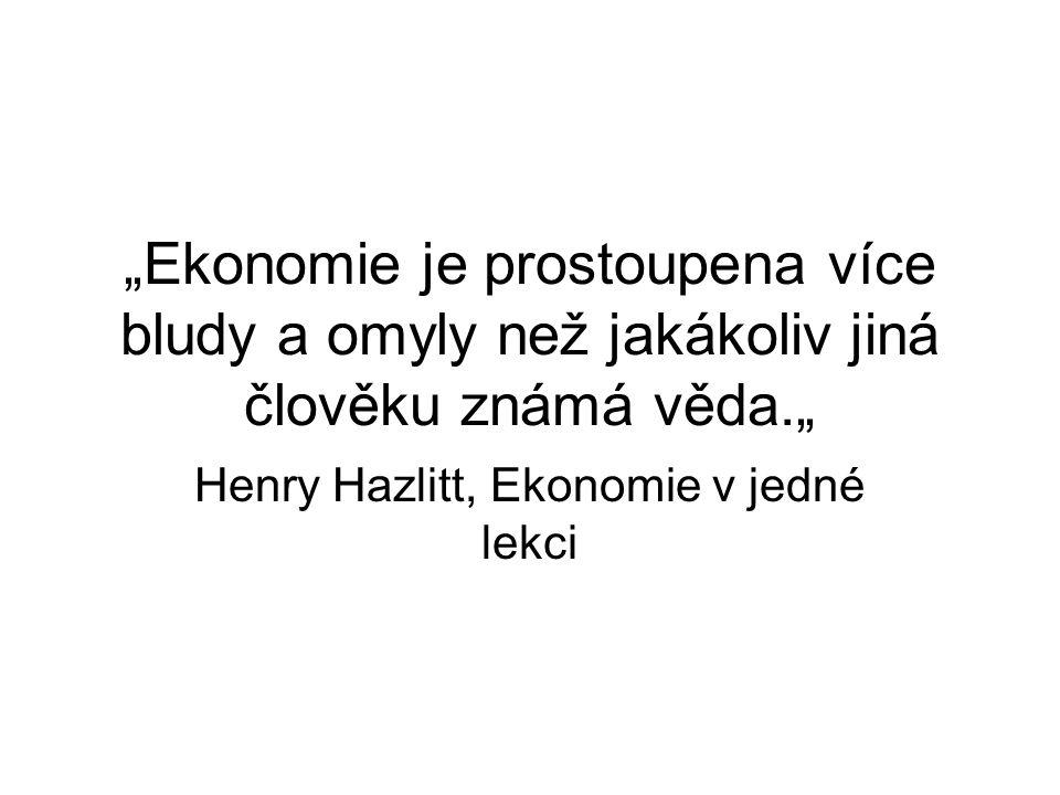 """""""Ekonomie je prostoupena více bludy a omyly než jakákoliv jiná člověku známá věda."""" Henry Hazlitt, Ekonomie v jedné lekci"""