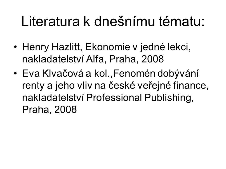 Literatura k dnešnímu tématu: Henry Hazlitt, Ekonomie v jedné lekci, nakladatelství Alfa, Praha, 2008 Eva Klvačová a kol.,Fenomén dobývání renty a jeh