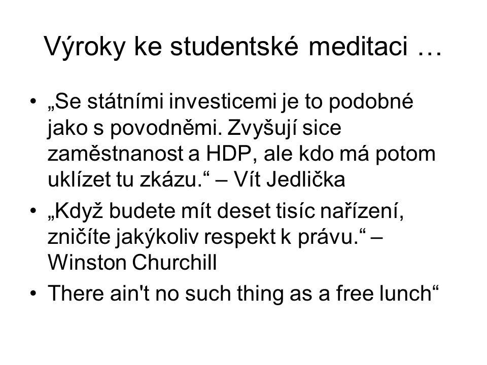 """Výroky ke studentské meditaci … """"Se státními investicemi je to podobné jako s povodněmi. Zvyšují sice zaměstnanost a HDP, ale kdo má potom uklízet tu"""