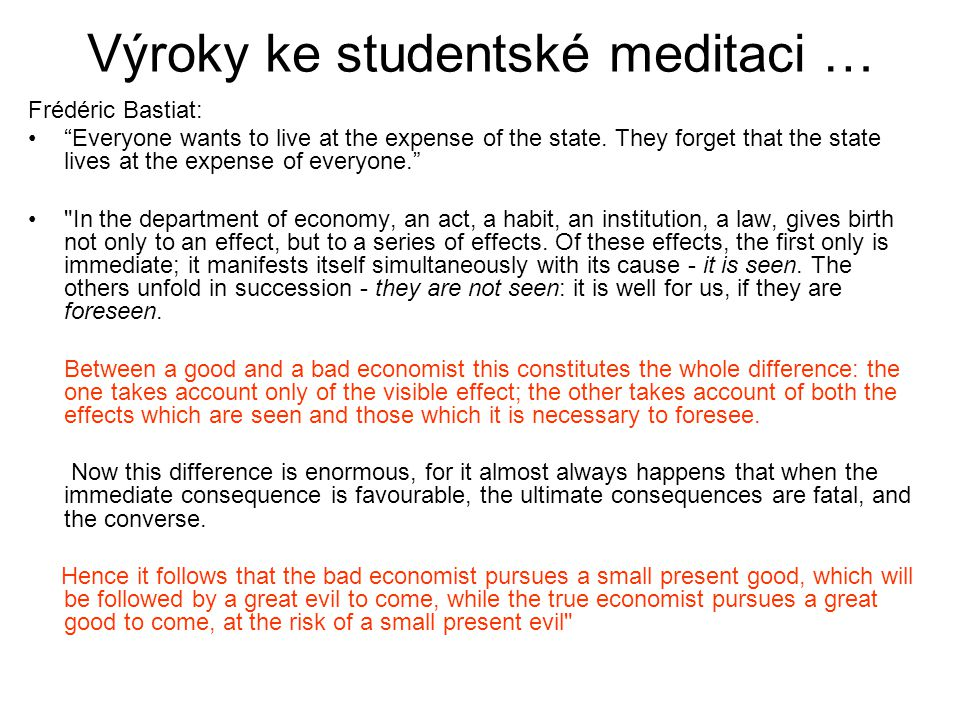 "Výroky ke studentské meditaci … Frédéric Bastiat: ""Everyone wants to live at the expense of the state. They forget that the state lives at the expense"