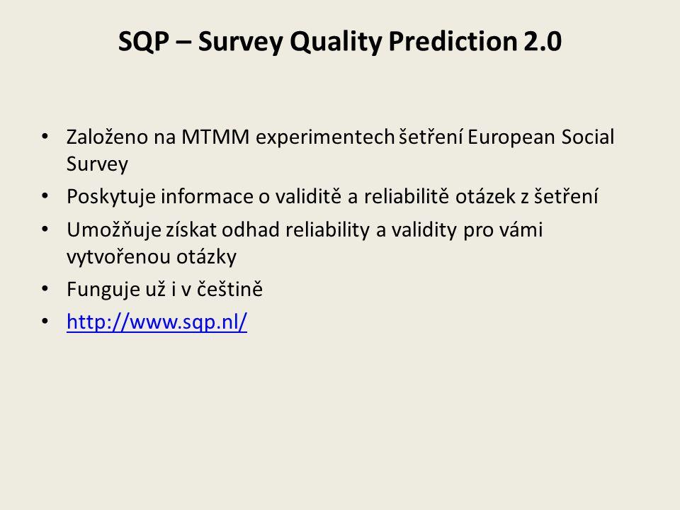 SQP – Survey Quality Prediction 2.0 Založeno na MTMM experimentech šetření European Social Survey Poskytuje informace o validitě a reliabilitě otázek