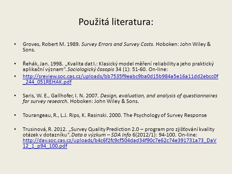 "Použitá literatura: Groves, Robert M. 1989. Survey Errors and Survey Costs. Hoboken: John Wiley & Sons. Řehák, Jan. 1998. ""Kvalita dat I.: Klasický mo"