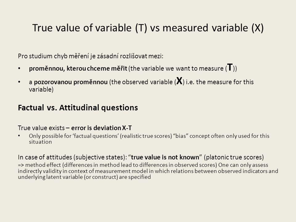 True value of variable (T) vs measured variable (X) Pro studium chyb měření je zásadní rozlišovat mezi: proměnnou, kterou chceme měřit (the variable w