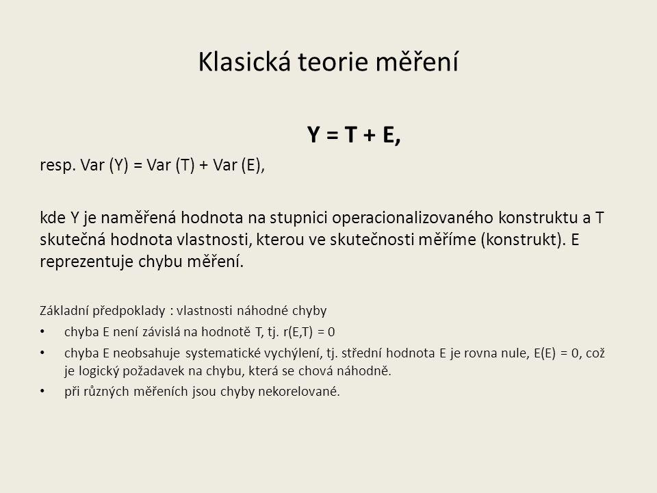 Klasická teorie měření Y = T + E, resp. Var (Y) = Var (T) + Var (E), kde Y je naměřená hodnota na stupnici operacionalizovaného konstruktu a T skutečn