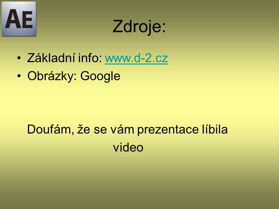 Zdroje: Základní info: www.d-2.cz Obrázky: Google Doufám, že se vám prezentace líbila video
