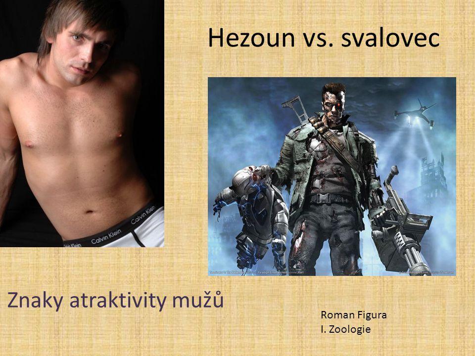 Hezoun vs. svalovec Znaky atraktivity mužů Roman Figura I. Zoologie
