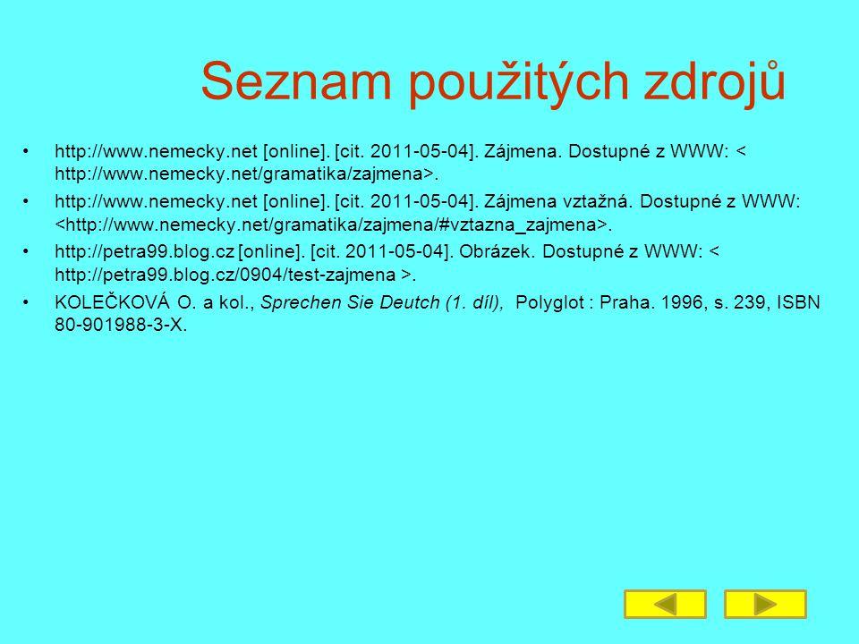 Seznam použitých zdrojů http://www.nemecky.net [online]. [cit. 2011-05-04]. Zájmena. Dostupné z WWW:. http://www.nemecky.net [online]. [cit. 2011-05-0