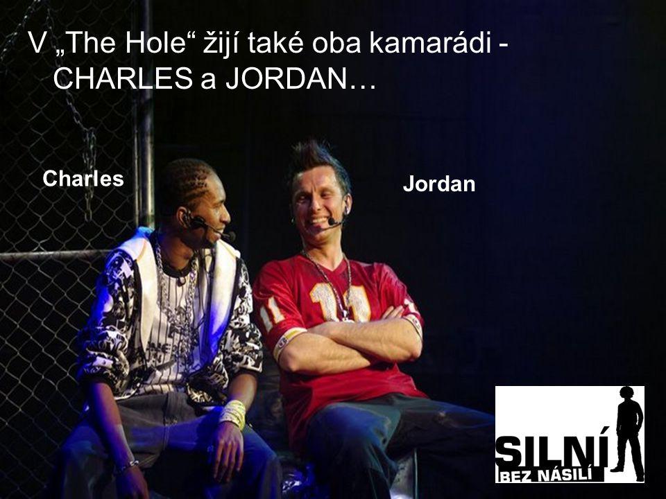 "V ""The Hole žijí také oba kamarádi - CHARLES a JORDAN… Charles Jordan"