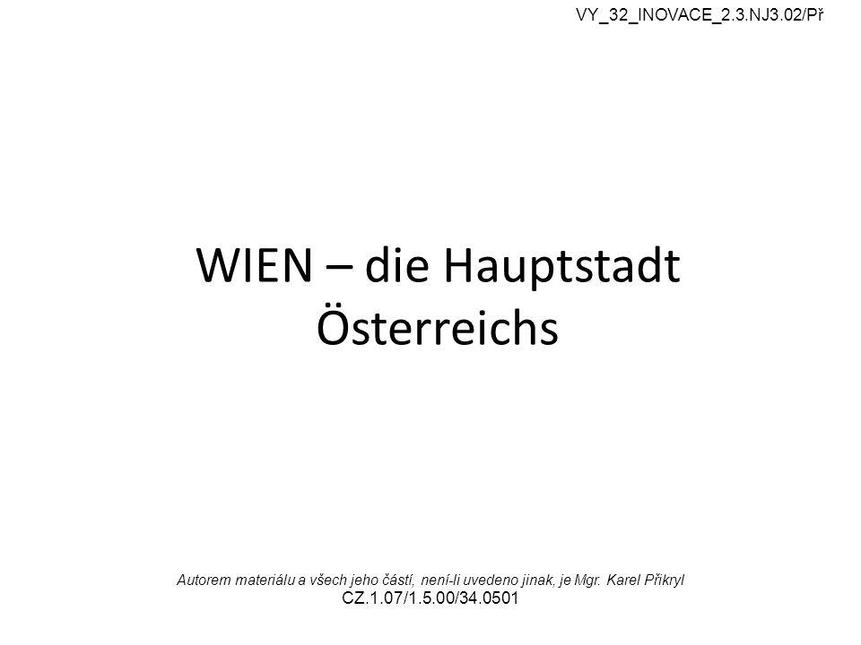 WIEN – die Hauptstadt Österreichs VY_32_INOVACE_2.3.NJ3.02/Př Autorem materiálu a všech jeho částí, není-li uvedeno jinak, je Mgr.