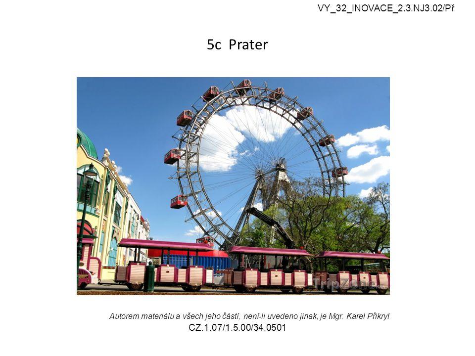 5c Prater VY_32_INOVACE_2.3.NJ3.02/Př Autorem materiálu a všech jeho částí, není-li uvedeno jinak, je Mgr.