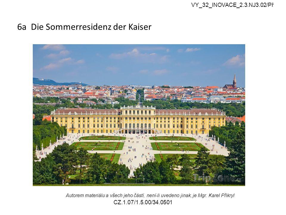 6a Die Sommerresidenz der Kaiser VY_32_INOVACE_2.3.NJ3.02/Př Autorem materiálu a všech jeho částí, není-li uvedeno jinak, je Mgr.
