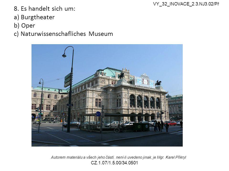 8. Es handelt sich um: a) Burgtheater b) Oper c) Naturwissenschafliches Museum VY_32_INOVACE_2.3.NJ3.02/Př Autorem materiálu a všech jeho částí, není-