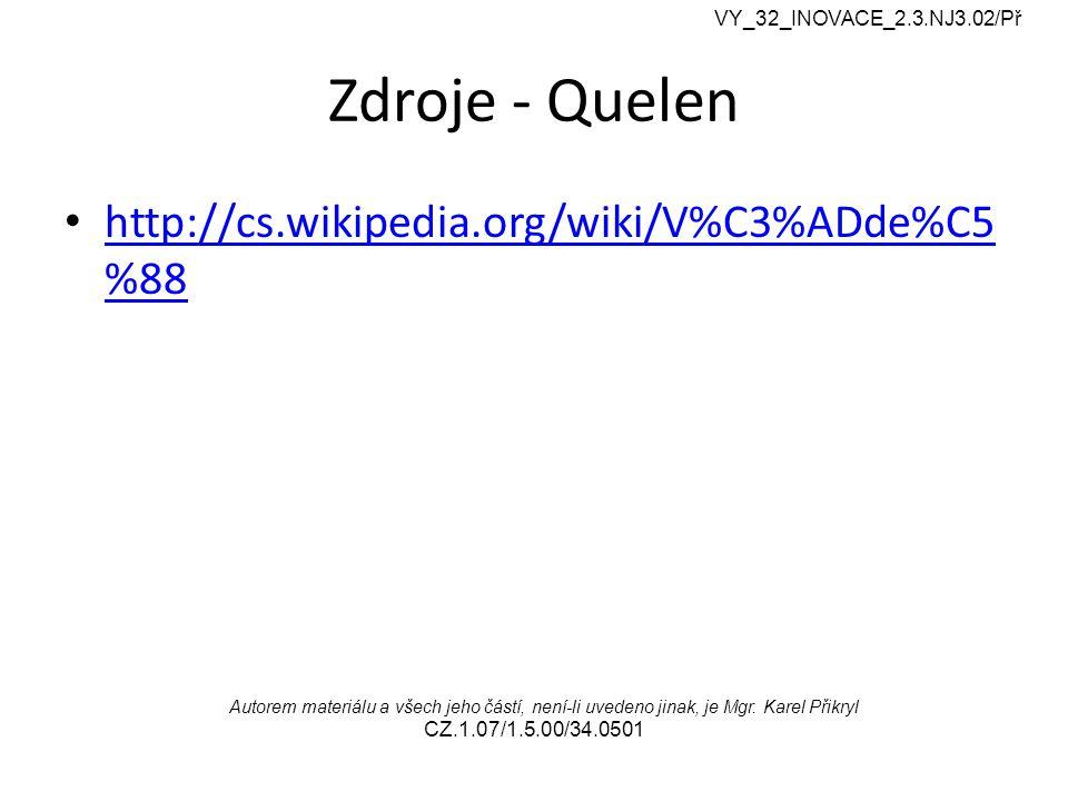 Zdroje - Quelen http://cs.wikipedia.org/wiki/V%C3%ADde%C5 %88 http://cs.wikipedia.org/wiki/V%C3%ADde%C5 %88 VY_32_INOVACE_2.3.NJ3.02/Př Autorem materiálu a všech jeho částí, není-li uvedeno jinak, je Mgr.