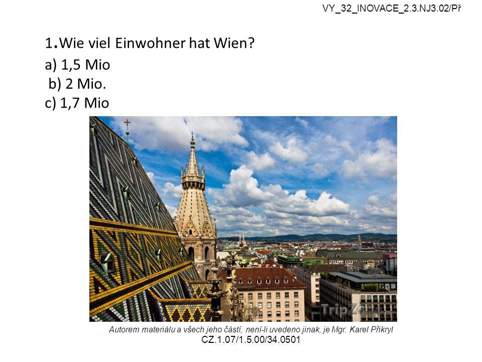 1. Wie viel Einwohner hat Wien. a) 1,5 Mio b) 2 Mio.
