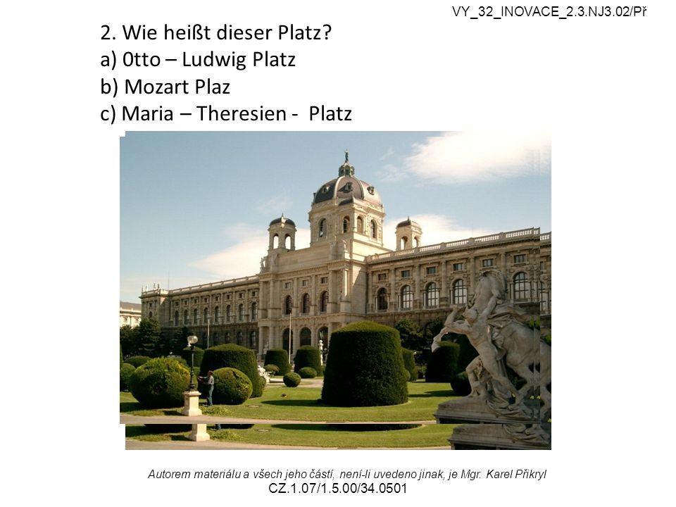 2c Maria – Theresien - Platz VY_32_INOVACE_2.3.NJ3.02/Př Autorem materiálu a všech jeho částí, není-li uvedeno jinak, je Mgr.