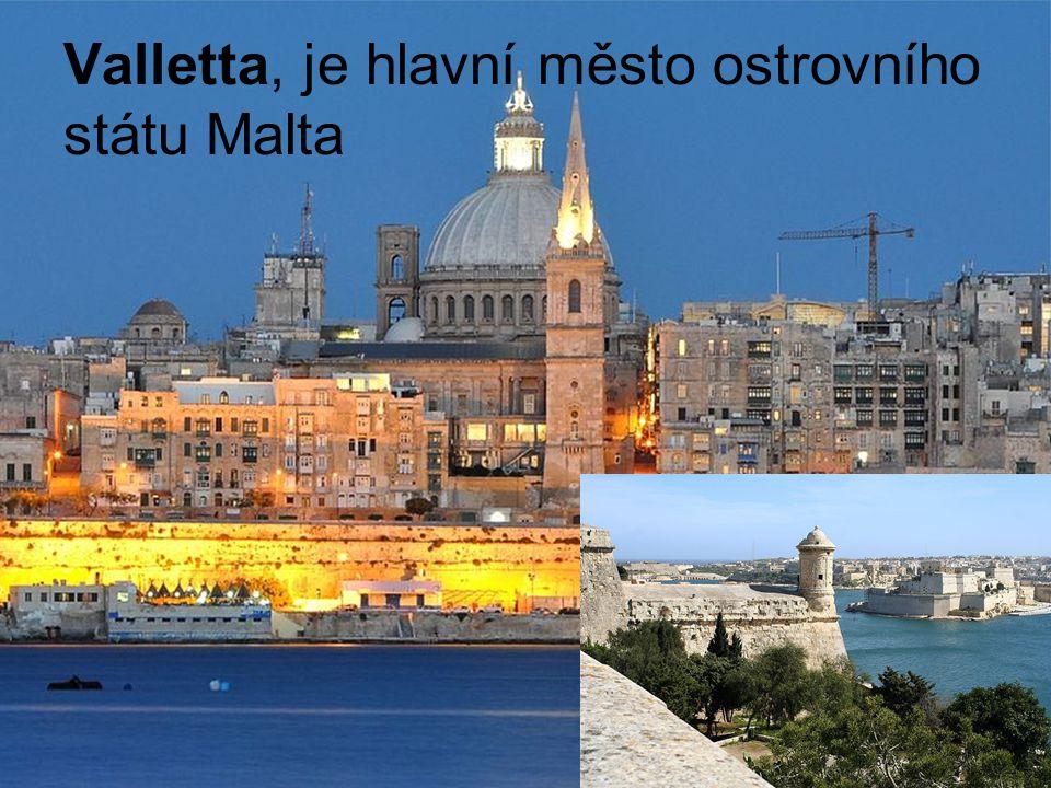 Valletta, je hlavní město ostrovního státu Malta