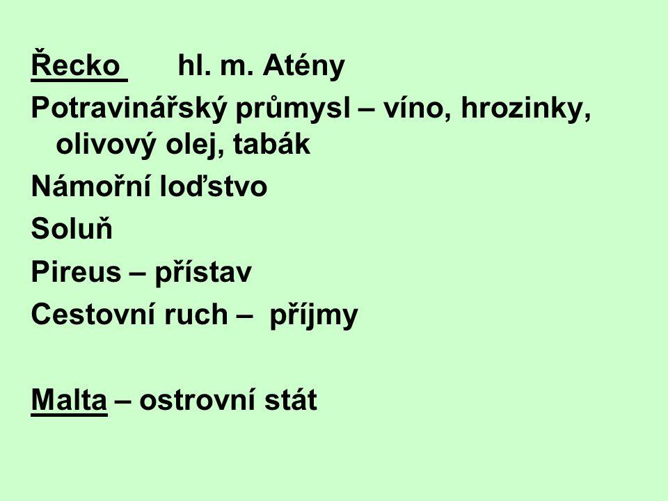 Řecko hl. m. Atény Potravinářský průmysl – víno, hrozinky, olivový olej, tabák Námořní loďstvo Soluň Pireus – přístav Cestovní ruch – příjmy Malta – o