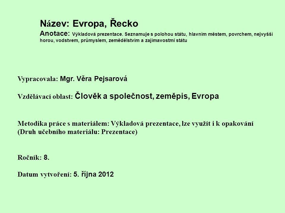 N á zev: Evropa, Řecko Anotace: Výkladová prezentace. Seznamuje s polohou státu, hlavním městem, povrchem, nejvyšší horou, vodstvem, průmyslem, zemědě