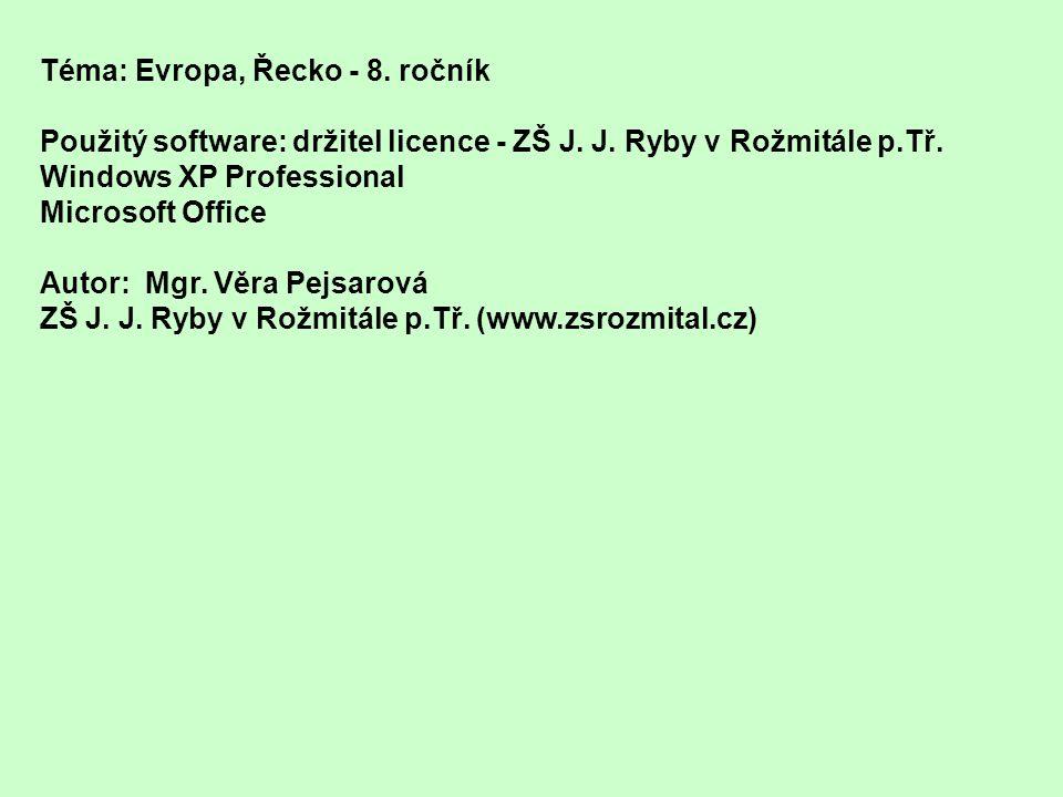 Téma: Evropa, Řecko - 8. ročník Použitý software: držitel licence - ZŠ J. J. Ryby v Rožmitále p.Tř. Windows XP Professional Microsoft Office Autor: Mg