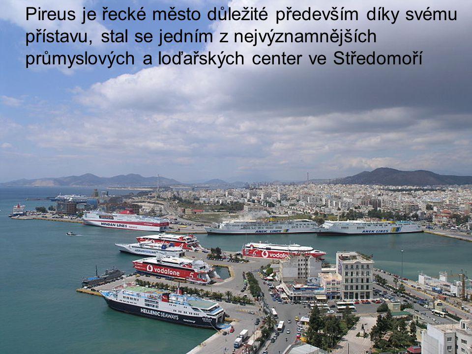 Pireus je řecké město důležité především díky svému přístavu, stal se jedním z nejvýznamnějších průmyslových a loďařských center ve Středomoří