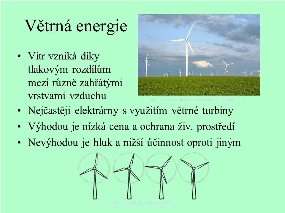 Větrná energie Nejčastěji elektrárny s využitím větrné turbíny Výhodou je nízká cena a ochrana živ. prostředí Nevýhodou je hluk a nižší účinnost oprot