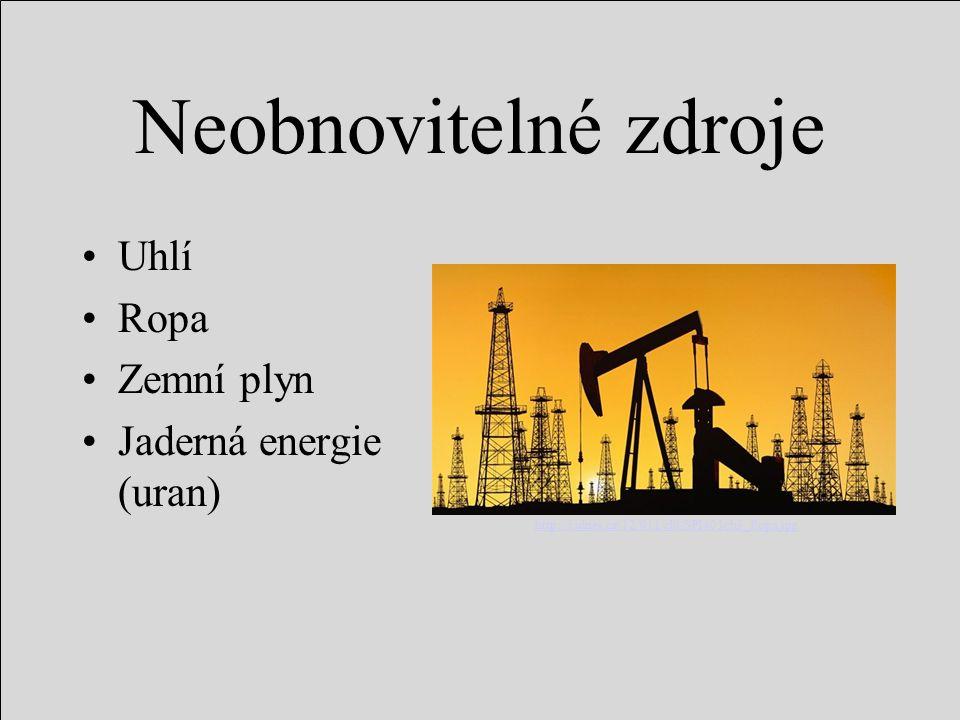 Neobnovitelné zdroje Uhlí Ropa Zemní plyn Jaderná energie (uran) http://i.idnes.cz/12/011/cl6/SPI403cb3_Ropa.jpg