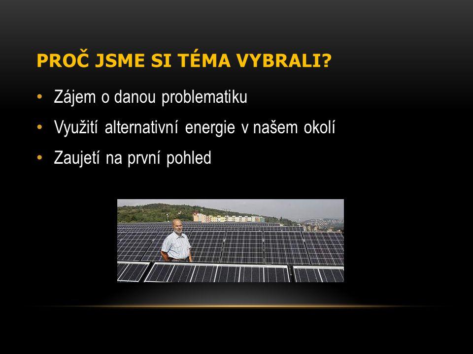 PROČ JSME SI TÉMA VYBRALI? Zájem o danou problematiku Využití alternativní energie v našem okolí Zaujetí na první pohled