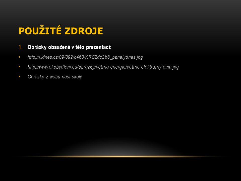 POUŽITÉ ZDROJE 1.Obrázky obsažené v této prezentaci: http://i.idnes.cz/09/092/c460/KRC2dc2b8_panelydnes.jpg http://www.ekobydleni.eu/obrazky/vetrna-en