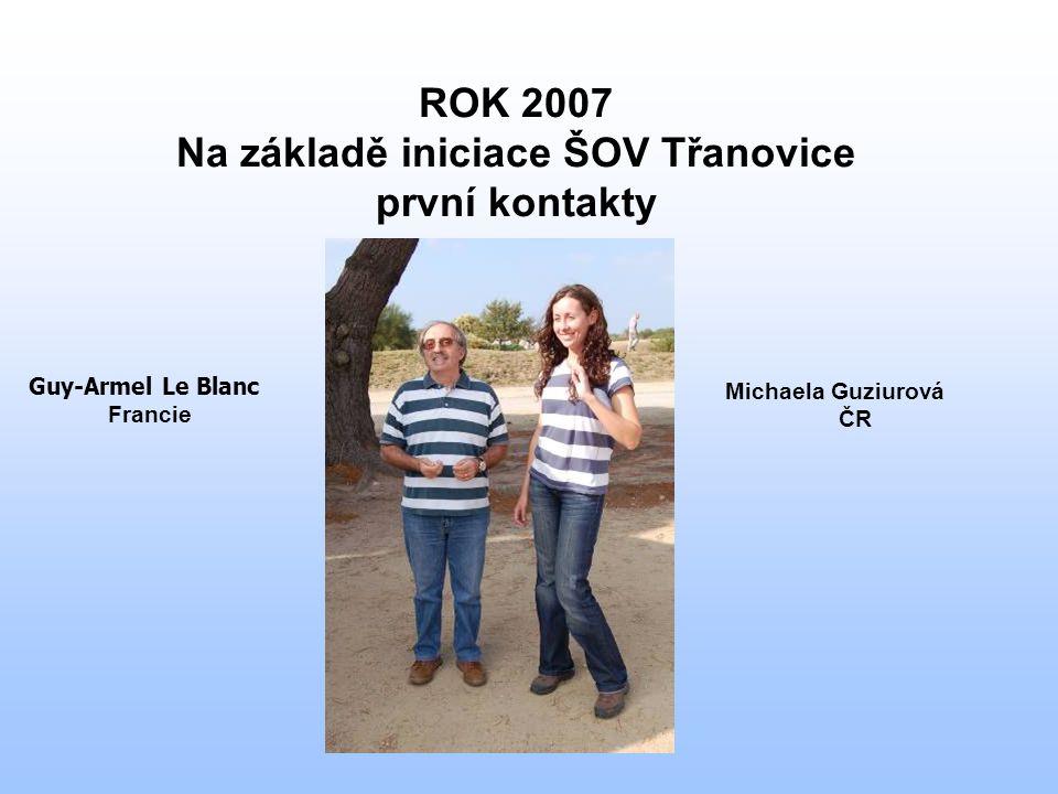 ROK 2007 Na základě iniciace ŠOV Třanovice první kontakty Guy-Armel Le Blanc Francie Michaela Guziurová ČR