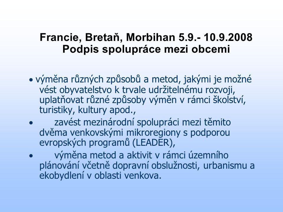 Francie, Bretaň, Morbihan 5.9.- 10.9.2008 Podpis spolupráce mezi obcemi  výměna různých způsobů a metod, jakými je možné vést obyvatelstvo k trvale udržitelnému rozvoji, uplatňovat různé způsoby výměn v rámci školství, turistiky, kultury apod.,  zavést mezinárodní spolupráci mezi těmito dvěma venkovskými mikroregiony s podporou evropských programů (LEADER),  výměna metod a aktivit v rámci územního plánování včetně dopravní obslužnosti, urbanismu a ekobydlení v oblasti venkova.
