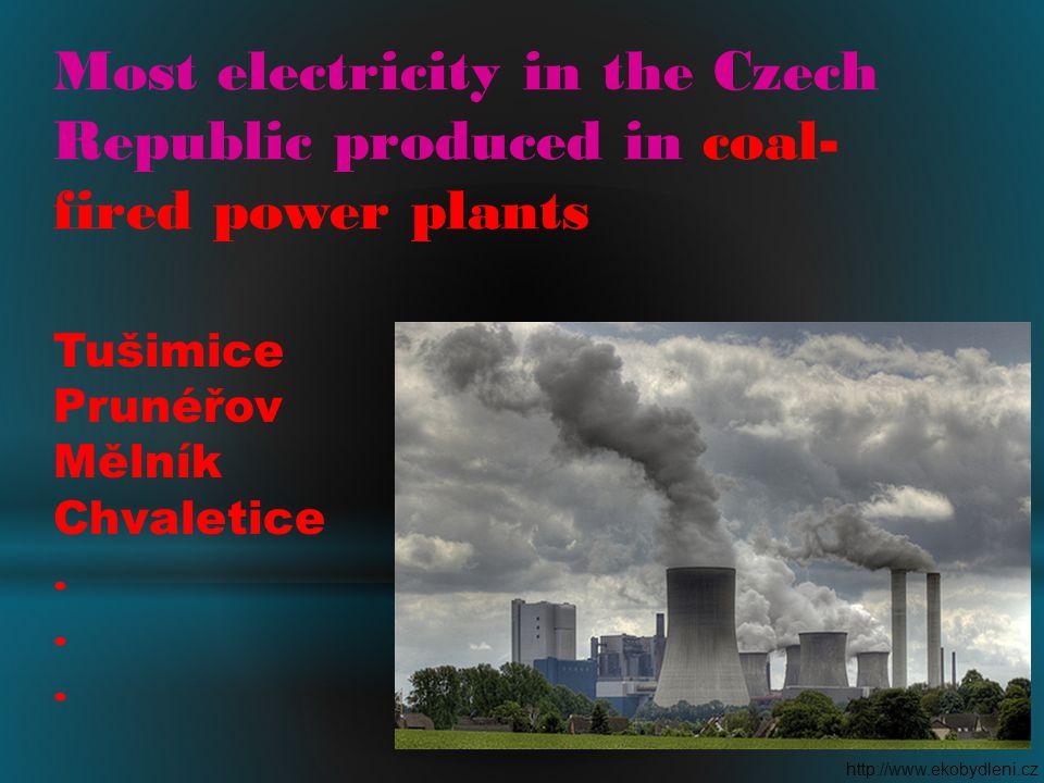 Most electricity in the Czech Republic produced in coal- fired power plants Tušimice Prunéřov Mělník Chvaletice. http://www.ekobydleni.cz