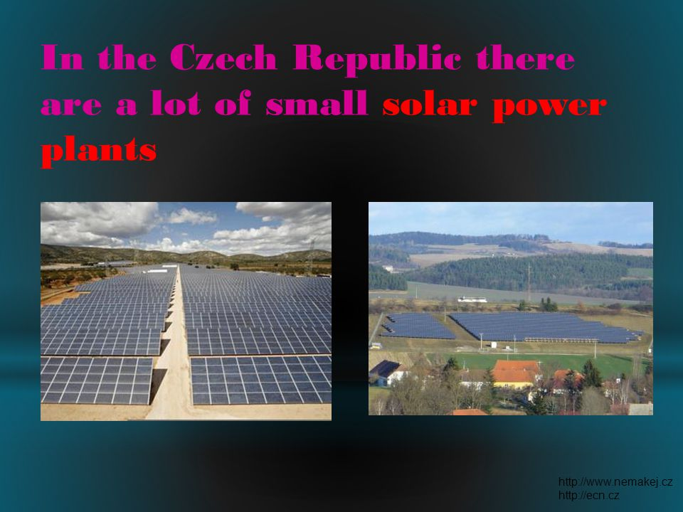 In the Czech Republic there are a lot of small solar power plants