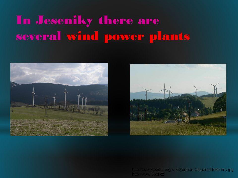 In Jeseniky there are several wind power plants http://cs.wikipedia.org/wiki/Soubor:OstruznaElektrarny.jpg http://www.3pol.cz