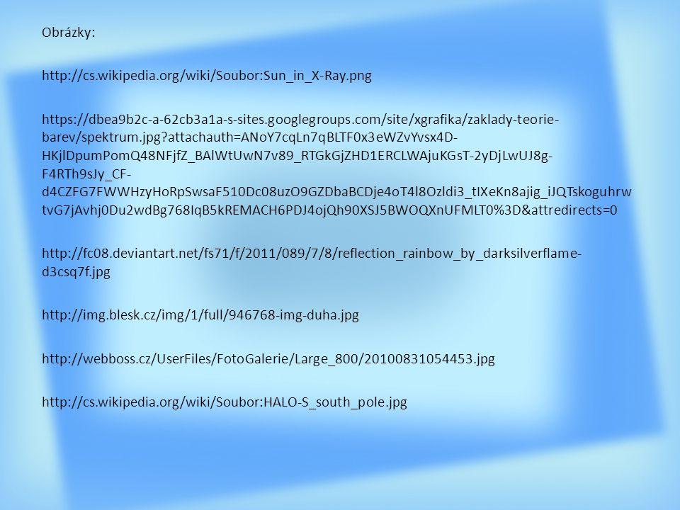 Obrázky: http://cs.wikipedia.org/wiki/Soubor:Sun_in_X-Ray.png https://dbea9b2c-a-62cb3a1a-s-sites.googlegroups.com/site/xgrafika/zaklady-teorie- barev